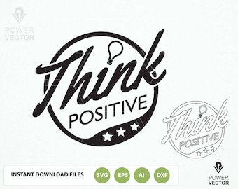 Think Positive SVG. Think Positive T shirt, Wall Decal Design Png, Dxf, Svg, Eps Vector Cuttable Design - Vinyl Silhouette Cut Files