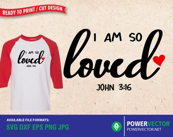 I Am So Loved SVG, Christian Quote, John 3 16 Bible Verse Design, Religious dxf eps png, Silhouette, Cricut | Valentine's Day Cut File