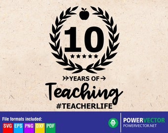 10 Years of Teaching, Teacher SVG, Teacher Life svg, Back to School, Cut files for Cricut, Silhouette File Download, 10 Years of service