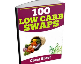 100 Low Carb Swaps Cheat Sheet - Diet and Nutrition Ebook Cheat Sheet and Two Bonus Infographics