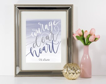 Courage Dear Heart • C.S. Lewis Quote • Narnia Quote • Quote Print • Inspirational Quote • Motivational Print • Wall Art • Nursery Decor