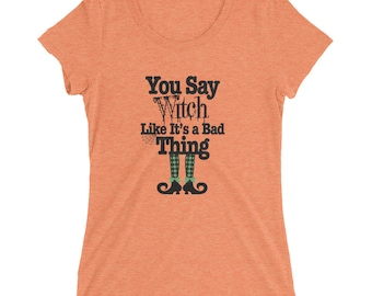 You Say Witch...Ladies' short sleeve t-shirt