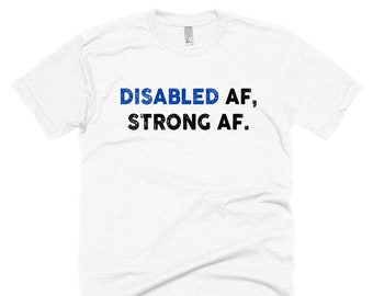 Disabled AF, Strong AF Shirt