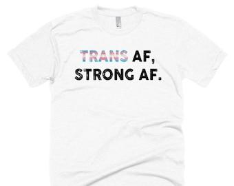 Trans AF, Strong AF Shirt