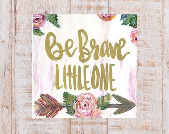 """Be Brave Little One   10X10"""" Canvas   Little Girl's Room   Nursery   Floral   Decor   Wall Art    Tribal   Woodland   Baby Shower   Gift"""