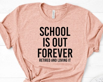 2c2bc0b9 School Is Out Forever Shirt Retired Teacher Shirt Retired Teacher Gift Teacher  Retirement Gift Unisex Jersey Short Sleeve Tee