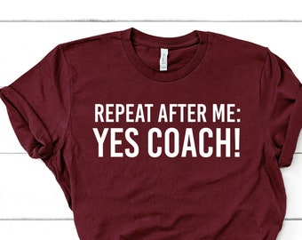 2f4a9bcb Repeat After Me Yes Coach Funny Coach Shirt Funny Coach Gift Swim Coach  Gift Unisex Jersey Short Sleeve Tee