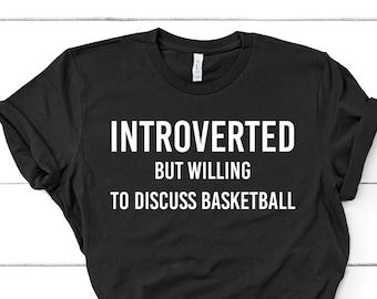 bfe45c6e1d3515 Introverted But Willing To Discuss Basketball Shirt Basketball Fan  Basketball Lover Gift Unisex Jersey Short Sleeve Tee