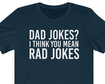 267ff809 Dad Jokes I Think You Mean Rad Jokes Shirt Funny Dad Shirt Father's Day  Gift Unisex Jersey Short Sleeve Tee
