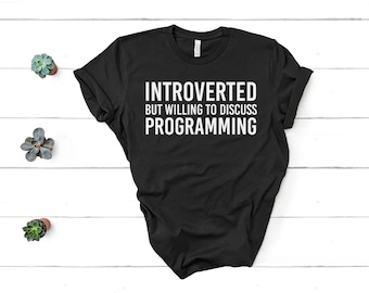 fdc6aee6f Introverted But Willing To Talk Programming Shirt Programmer Shirt Coding  Shirt Coding Gift Unisex Jersey Short Sleeve Tee