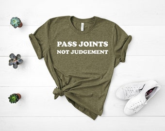 ae1e56812d Pass Joints Not Judgement Shirt Weed Shirt 420 Shirt Marijuana Shirt Sativa  Indica Unisex Jersey Short Sleeve Tee