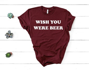 b51ca6f9a6 Wish You Were Beer Shirt Funny Beer Shirt Unisex Jersey Short Sleeve Tee