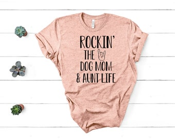 ca81fe377 Rockin The Dog Mom and Aunt Life Shirt Dog Mom Shirt Aunt Shirt Aunt Gift Dog  Mom Gift Unisex Jersey Short Sleeve Tee