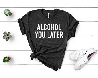 f7be540b Alcohol You Later Shirt Funny Beer Shirt Wish You Were Beer Shirt Wine Shirt  Unisex Jersey Short Sleeve Tee