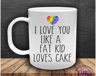 I love you like a fat kid loves cake. Rainbow heart mug. Valentines gift. Present to say I love you.