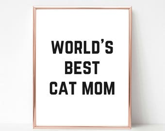 Cat Quote Print, Worlds Best Cat Mom, Printable Cat Art, Cat Print, Crazy Cat Lady, Home Decor, Office Wall Art, Gift for Mom, Cat Lady Gift