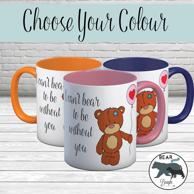 Mug I can't bear to be without you coffee mug