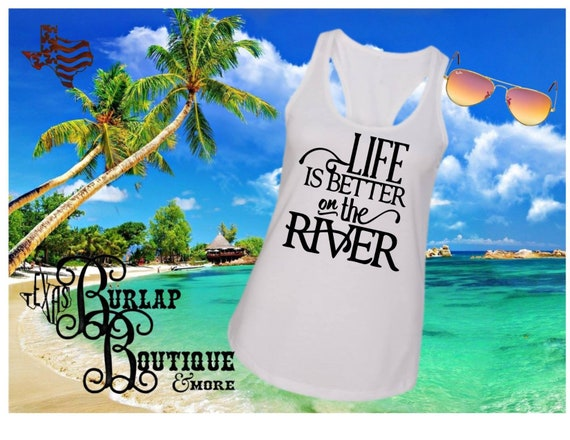 Handmade Personal Quote Life Is Better On The River Tee Etsy