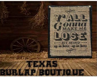 Y'all gonna make me lose my mind up in here Up in here  Burlap Country Music Vintage Shabby Chic Wedding Wood Sign
