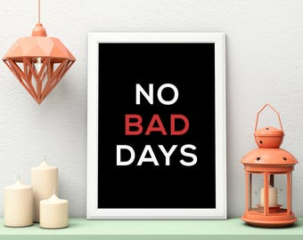 Motivational Print, No Bad Days, Motivational Quote, Printable Art, Motivational Decor, Digital Download, Home Decor, Motivational Wall Art