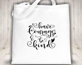 Tote bag - Have Courage & Be Kind - Black or white bag