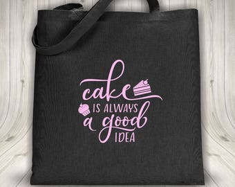 Tote bag - Cake is always a good idea - Black or white bag