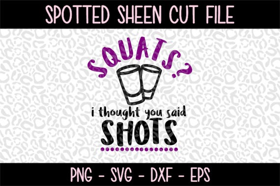 Squats I Thought You Said Shots Funny Workout Png Svg Eps Etsy
