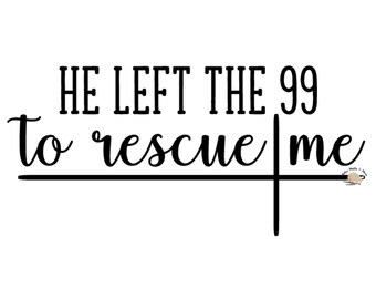 He left the 99 to rescue me svg CUT file, Reckless love of God song lyrics svg Faith cross svg file Christian faith svg file faith t-shirt