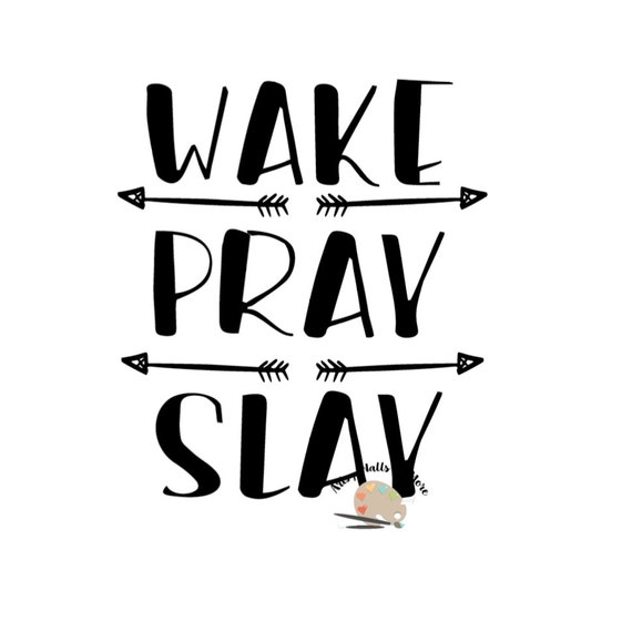 Wake Pray Slay SVG CUT file for t-shirt decal mug with   Etsy