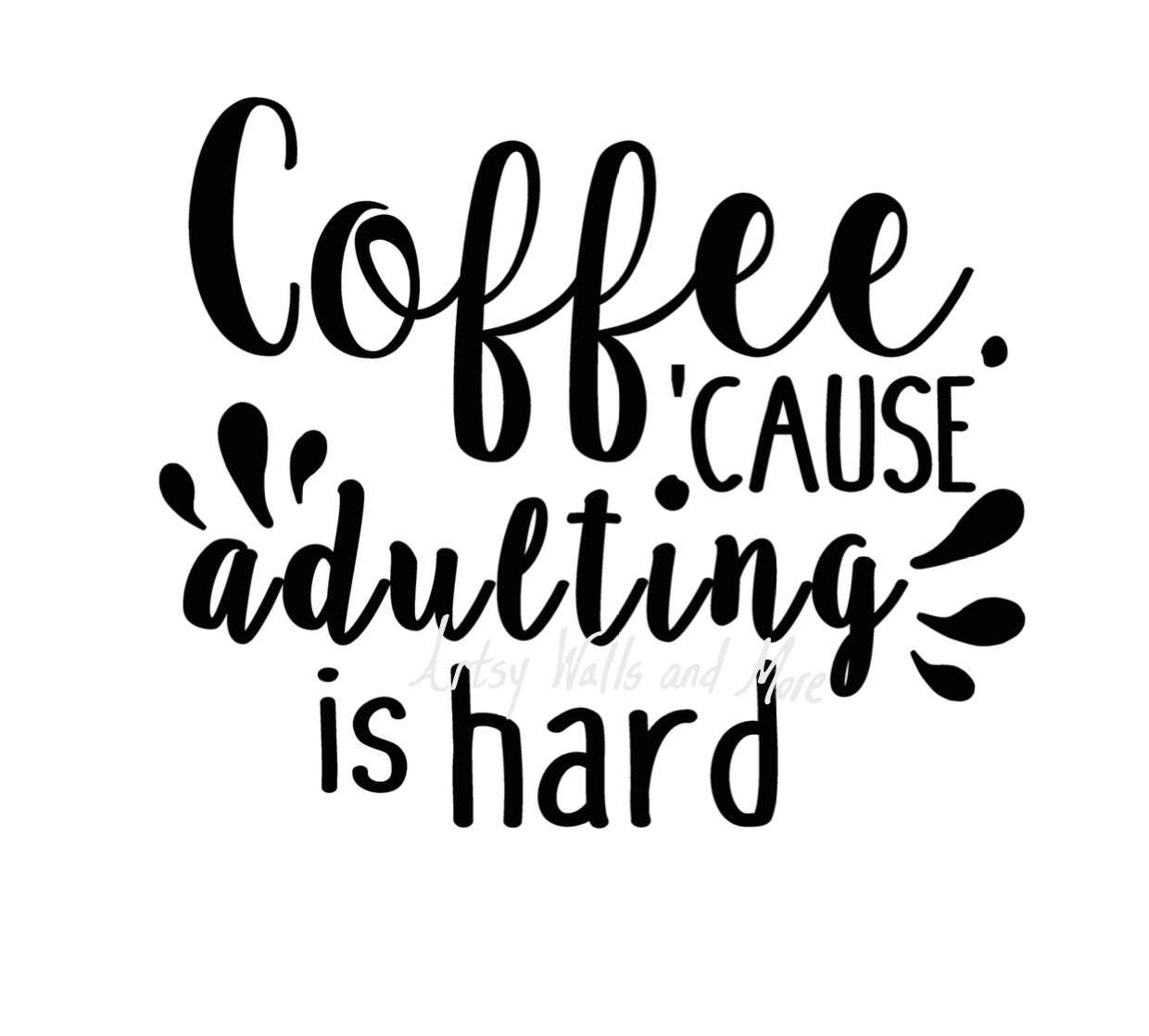 Coffee. Because Adulting Is Hard Quote CUT File SVG Png