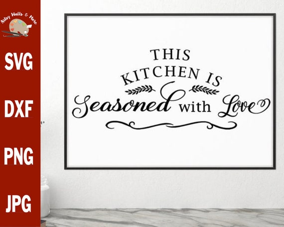 This Kitchen Is Seasoned With Love Svg Cut File Svg Dxf Png Etsy