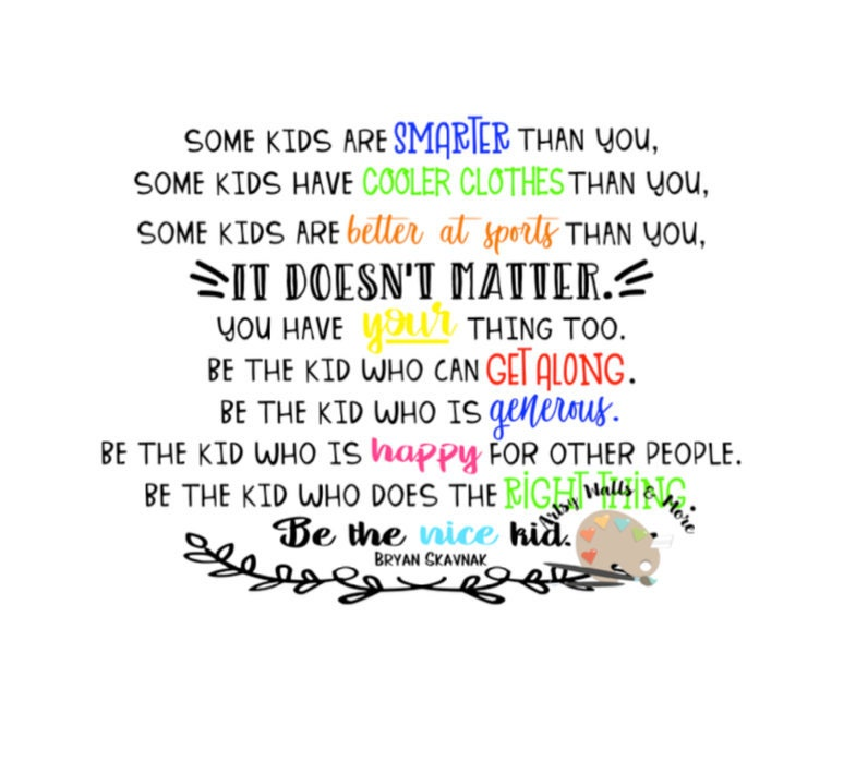 Some Educational Quotes: Classroom Hallway Decor Svg CUT FILE Be The Nice Kid Quote