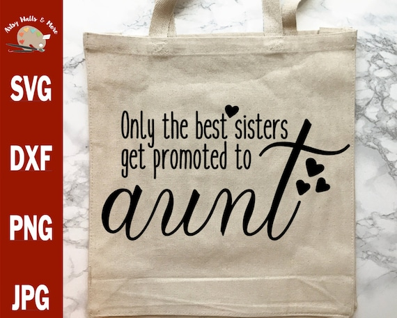 Only The Best Sisters Get Promoted To Aunt Svg Cut File For Etsy