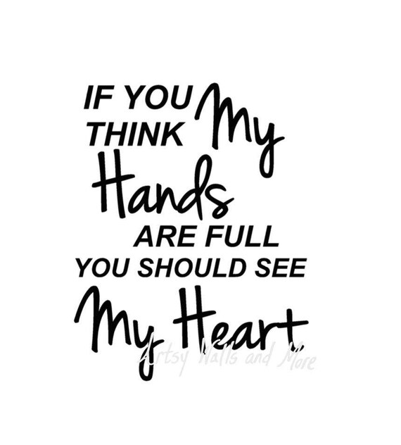 If you think my hands are full you should see my heart SVG PNG DXF quote  cut file, funny busy Mom gift, Nurse quote svg, Teacher quote svg