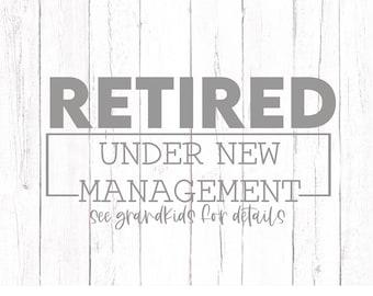 retirement birthday svg, retired svg, retired under new management svg, under new management see grandkids for details svg, svg files, cricu