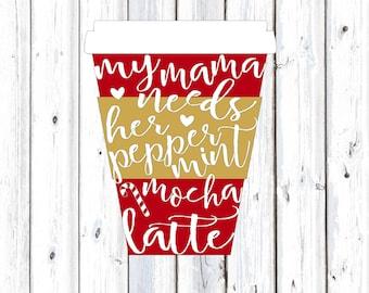 Christmas SVG, mama needs her peppermint mocha latte, christmas silhouette files, peppermint mocha svg, mommy and me christmas, cricut chris