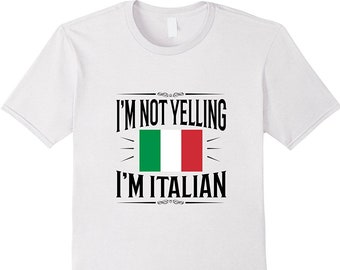 a4d83fc0 I'm Not Yelling I'm Italian - Italian T Shirt - Italy Tee Shirt - Funny  Gift for Italian - Italy Flag - Funny Italy Gift