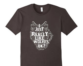 Shirt With Wolves - Wolf Tee Shirt - Funny Wolf Shirt - Gift For Wolf Lover - I Just Really Like Wolves OK