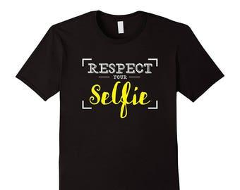 Selfie Top - Selfie Shirt - Selfie T Shirt - Selfie Tee Shirt - Funny Selfie Gift - Respect Your Selfie