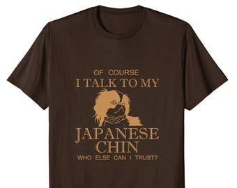 Japanese Chin Shirt - Japanese Chin Gift - Japanese Chin T Shirt - Japanese Chin Tee - Of Course I Talk To My Japanese Chin