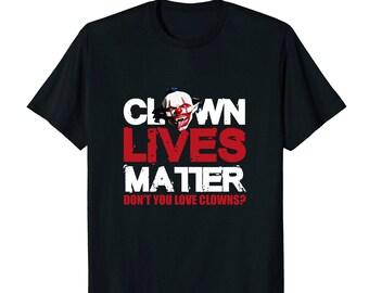 Clown Shirt - Clown T Shirt - Clown Tee - Funny Clown Gift - Clown Lives Matter Don't You Love Clowns