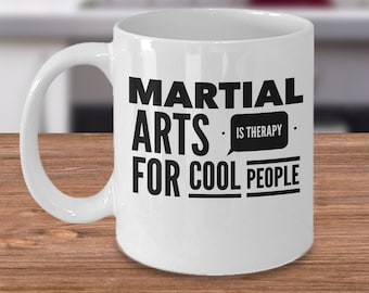 Martial Arts Mug - Martial Arts Gift Under 20 - Gifts For Martial Arts - Martial Arts Is Therapy For Cool People - Martial Arts Coffee Cup