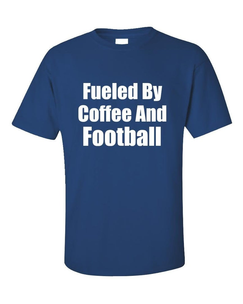 Fueled By Coffee And Football Shirt  Football Fan Shirt  image 0