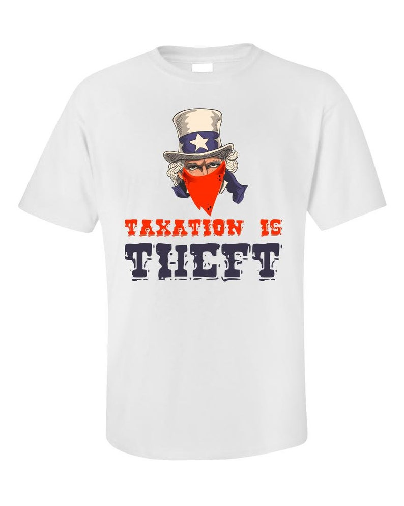 Taxation Is Theft T-Shirt  Funny Tax Tee  Uncle Sam Shirt  image 0