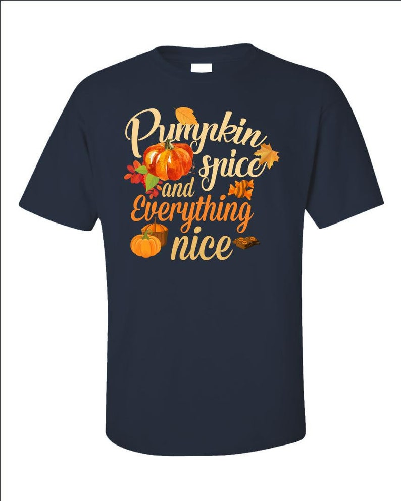 Pumpkin Spice And Everything Nice  Funny Autumn Shirt  Cute image 0