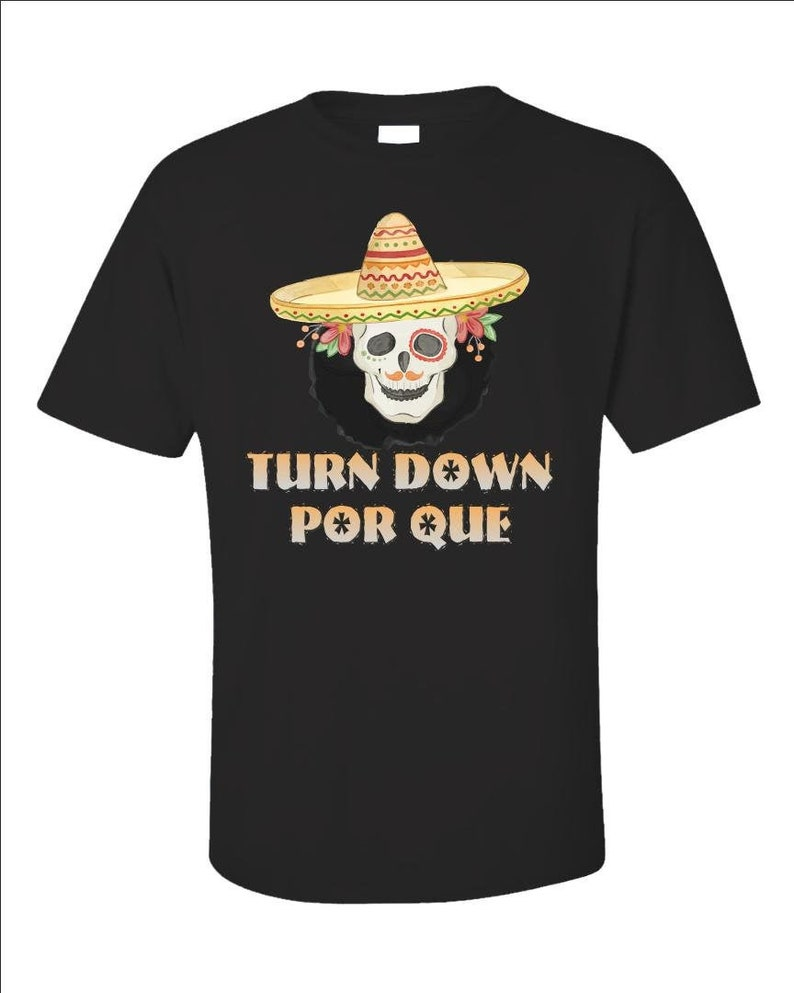 Turn Down Por Que Shirt  Funny Spanish T-Shirt  Mexican Gift image 0