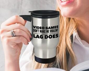 Funny Video Game Gift - Video Game Mug - Gamer Travel Mug - Funny Gift For Gamer - Video Games Don't Make Me Violent Lag, Does