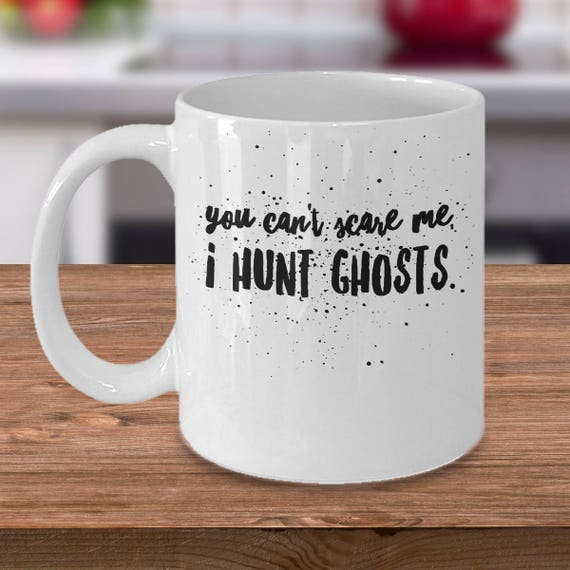 Ghost Coffee Mug - Ghost Hunting Gifts - Gift For Ghost Hunters - You Can't  Scare Me, I Hunt Ghosts
