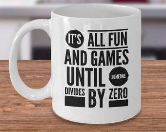 Funny Math Teacher Gifts - Math Coffee Mug - It's All Fun And Games Until Someone Divides By Zero - Cheap Math Gifts