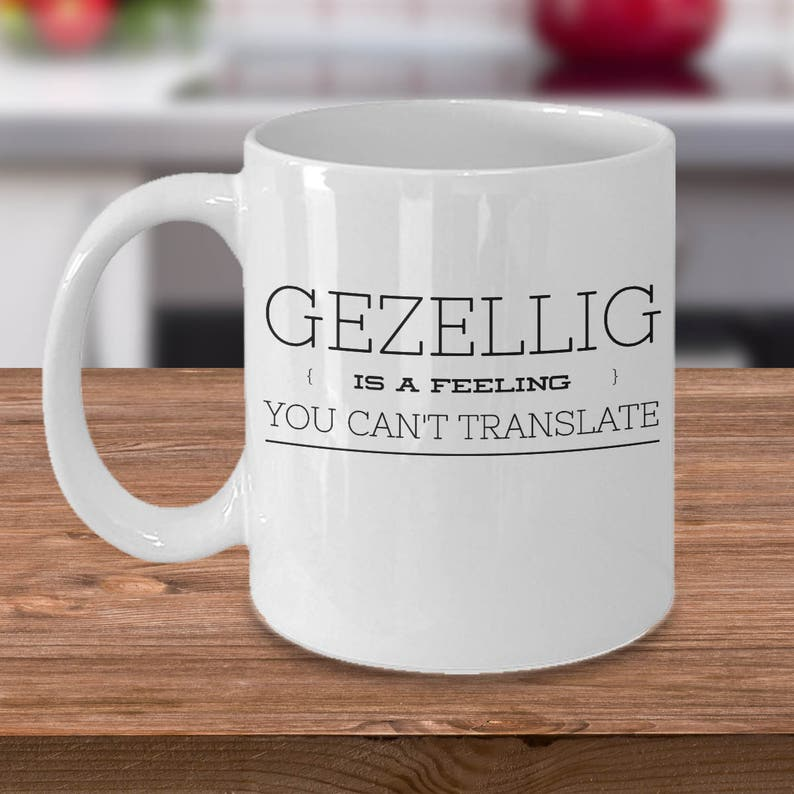 Gezellig Is A Feeling You Cant Translate Dutch Mug Dutch Gift Holland Mug Netherlands Gift Amsterdam Gift Pennsylvania Dutch